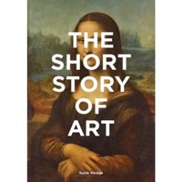The Short Story of Art : A Pocket Guide to Key Movements, Works, Themes and Techniques