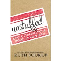 Unstuffed : Decluttering Your Home, Mind, and Soul