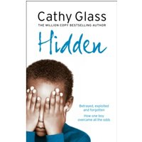 Hidden : Betrayed, Exploited and Forgotten. How One Boy Overcame the Odds.