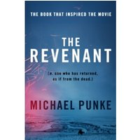 The Revenant : The Bestselling Book That Inspired the Award-Winning Movie