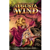 The Adventures Of Augusta Wind Volume 2: The Last Story Hardcover