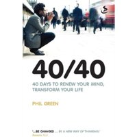 40/40 : 40 Days to Renew Your Mind, Transform Your Life