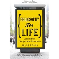 Philosophy for Life : And other dangerous situations