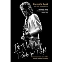It's Not Only Rock 'n' Roll: Iconic Musicians Reveal the Source of Their Creativity. by Jenny Boyd, Holly George-Warren...