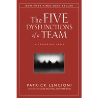 The Five Dysfunctions of a Team : A Leadership Fable