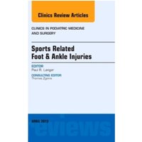 Sports Related Foot & Ankle Injuries, An Issue of Clinics in Podiatric Medicine and Surgery : 32-2