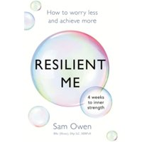 Resilient Me : How to worry less and achieve more