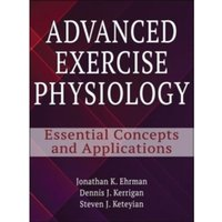 Advanced Exercise Physiology : Essential concepts and Applications