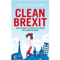 Clean Brexit : Why leaving the EU still makes sense - Building a Post-Brexit economy for all