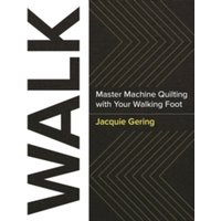 Walk : Master Machine Quilting with Your Walking Foot