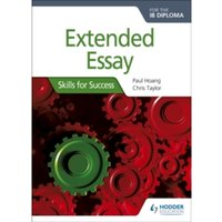 Extended Essay for the IB Diploma: Skills for Success : Skills for Success