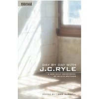 Day By Day With J.C. Ryle : A New daily devotional of Ryle's writings