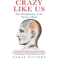 Crazy Like Us : The Globalization of the Western Mind