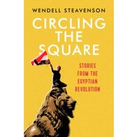 Circling the Square : Stories from the Egyptian Revolution