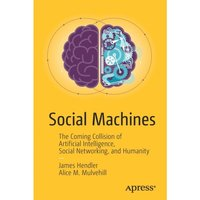 Social Machines : The Coming Collision of Artificial Intelligence, Social Networking, and Humanity