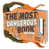 The Most Dangerous Book: Archery : An Illustrated Introduction to Archery