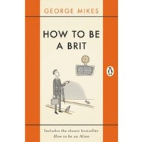 How to be a Brit : The Classic Bestselling Guide
