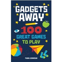 Gadgets Away : 100 Games To Play With The Family
