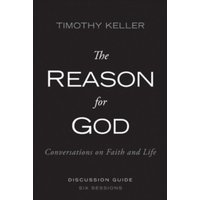 The Reason for God Discussion Guide : Conversations on Faith and Life