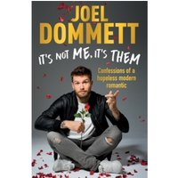 It's Not Me, It's Them : Confessions of a hopeless modern romantic - THE SUNDAY TIMES BESTSELLER