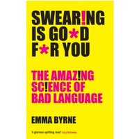 Swearing Is Good For You : The Amazing Science of Bad Language