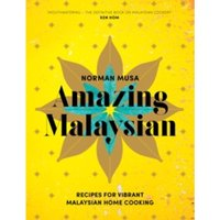 Amazing Malaysian : Recipes for Vibrant Malaysian Home-Cooking