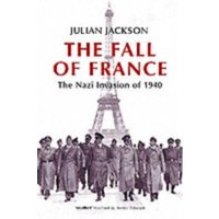 The Fall of France : The Nazi Invasion of 1940