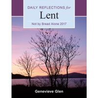 Not by Bread Alone: Daily Reflections for Lent 2017 by Genevieve Glen (Paperback, 2016)
