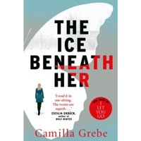 The Ice Beneath Her : The gripping psychological thriller for fans of I LET YOU GO