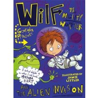 Wilf the Mighty Worrier and the Alien Invasion : Book 4