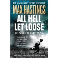 All Hell Let Loose : The World at War 1939-1945