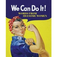 We Can Do it! : Words from Awesome Women