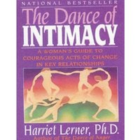 The Dance of Intimacy : A Woman's Guide to Courageous Acts of Change in Key Relationships