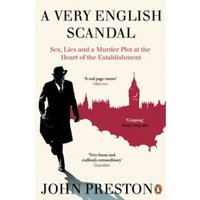 A Very English Scandal : Sex, Lies and a Murder Plot at the Heart of the Establishment