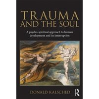 Trauma and the Soul : A psycho-spiritual approach to human development and its interruption