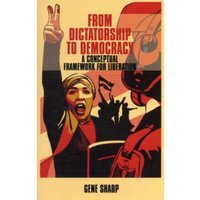 From Dictatorship to Democracy : A Conceptual Framework for Liberation