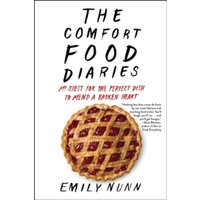 The Comfort Food Diaries : My Quest for the Perfect Dish to Mend a Broken Heart