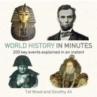 World History in Minutes: 200 Key Concepts Explained in an Instant by Dorothy Ail, Tat Wood (Paperback, 2015)