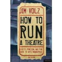 How to Run a Theatre: Creating, Leading and Managing Professional Theatre by Jim Volz (Paperback, 2011)
