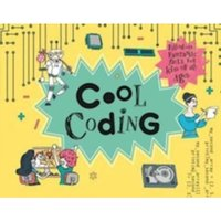 Cool Coding : Filled with Fantastic Facts for Kids of All Ages
