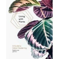 Living With Plants: A Guide To Indoor Gardening by Sophie Lee (Hardback, 2017)