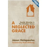 A Neglected Grace : Family Worship in the Christian Home
