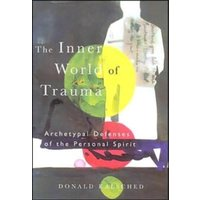 The Inner World of Trauma : Archetypal Defences of the Personal Spirit