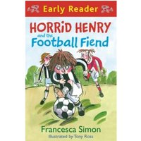 Horrid Henry Early Reader: Horrid Henry and the Football Fiend : Book 6