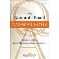 The Nonprofit Board Answer Book : A Practical Guide for Board Members and Chief Executives