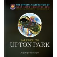 Farewell to Upton Park : The Official Celebration of West Ham United's home 1904-2016