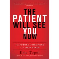 The Patient Will See You Now : The Future of Medicine Is in Your Hands