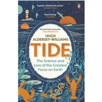 Tide : The Science and Lore of the Greatest Force on Earth