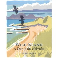 Wild Island : A Year in the Hebrides