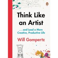Think Like an Artist : . . . and Lead a More Creative, Productive Life